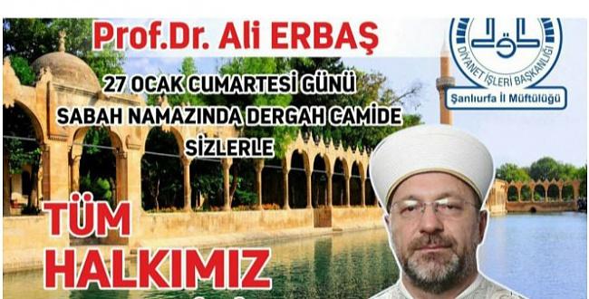 Diyanet İşleri Başkanı Prof. Dr. Ali Erbaş Şanlıurfa'ya geliyor