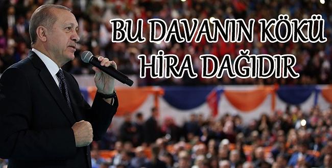 Cumhurbaşkanı Recep Tayyip Erdoğan: Bu davanın kökü Hira Dağında