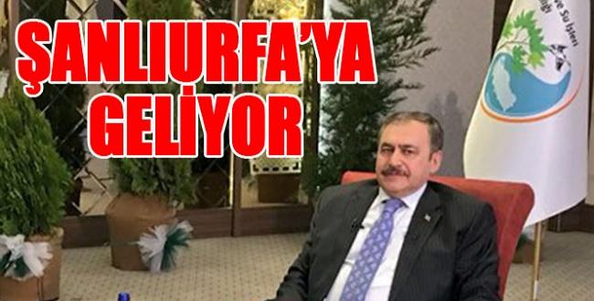 Orman ve Su İşleri Bakanı Veysel Eroğlu Şanlıurfa'ya geliyor