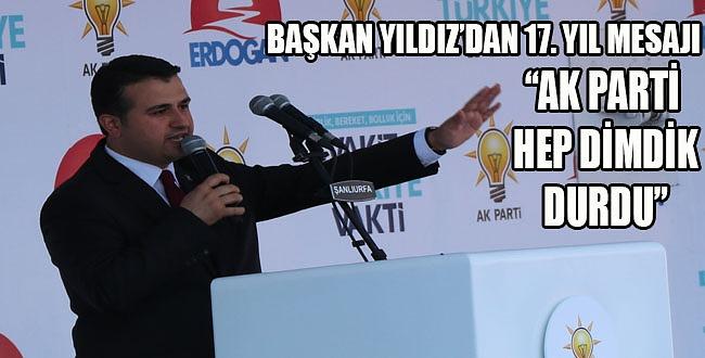 Başkan Yıldız'dan 17. yıl mesajı: AK Parti hep dimdik durdu