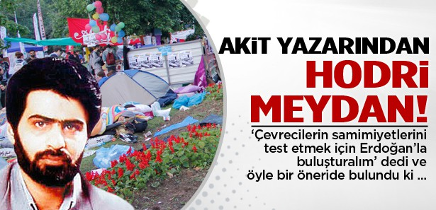 Akit yazarından Taksim eylemcilerine hodri meydan!