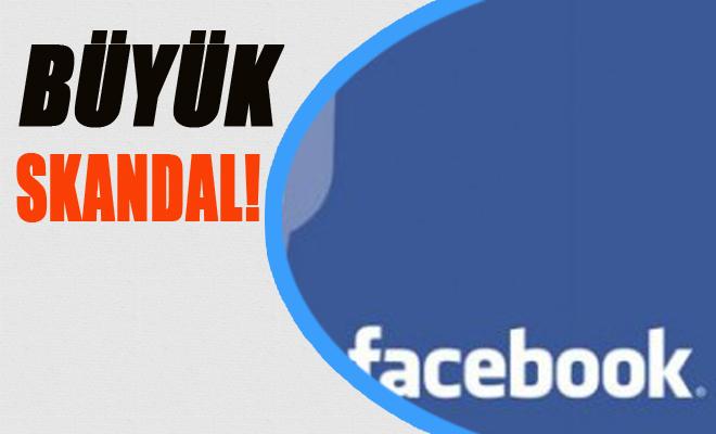 Facebook'ta Büyük Skandal
