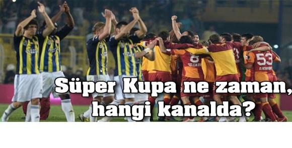 Galatasaray, Fenerbahçe süper kupa maçı hangi kanalda?