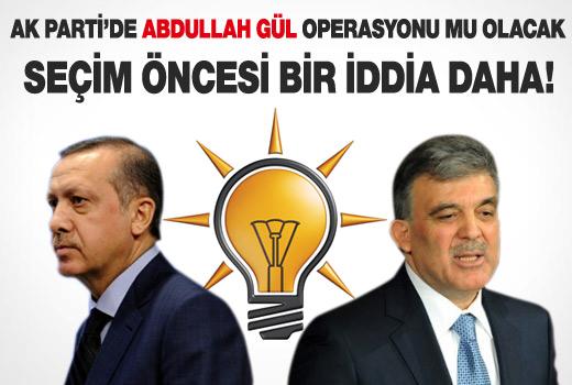 AK Parti'de Abdullah Gül operasyonu mu yapılacak?