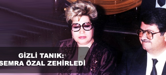 Gizli tanık: Özal'ı karısı zehirledi