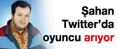 Şahan Gökbakar, Twitter'da oyuncu arıyor!
