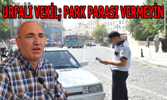 Urfalı Vekil; Parkomat ücreti ödemeyin
