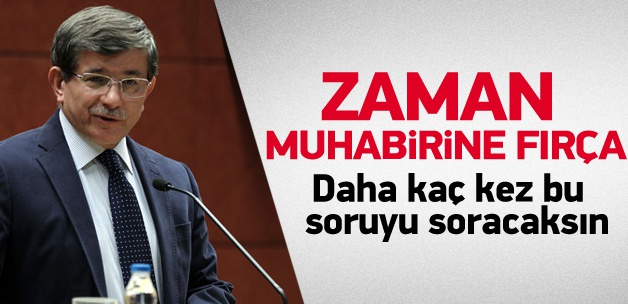 Ahmet Davutoğlu Zaman muhabirine fırça attı