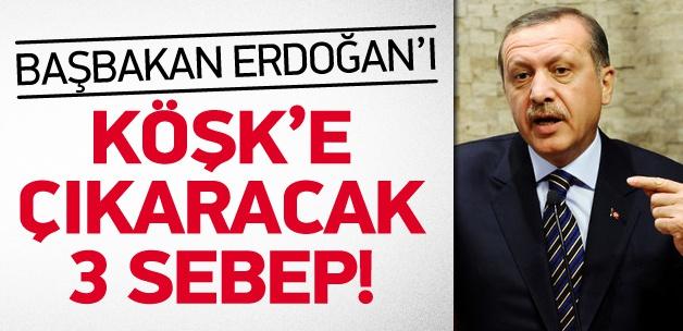 Erdoğan'ı Köşk'e seçtirecek üç temel sebep