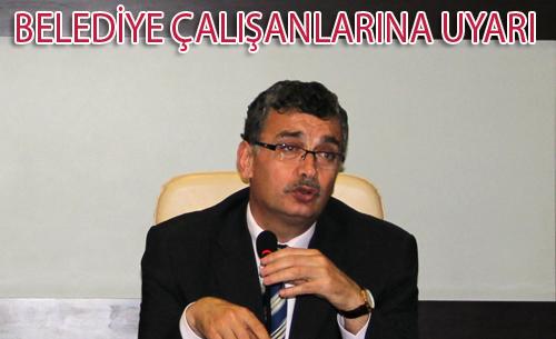 Başkan Güvenç'ten Belediye çalışanlarına uyarı