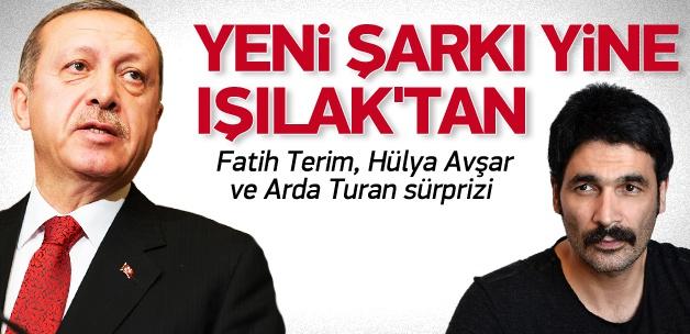 Erdoğan'ın şarkısı yine Uğur Işılak'tan