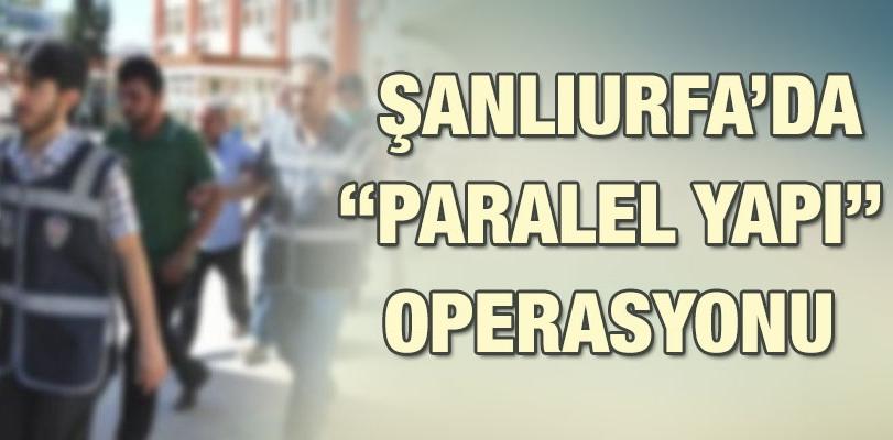 Şanlıurfa'da 'Paralel Yapı' operasyonu: 27 gözaltı