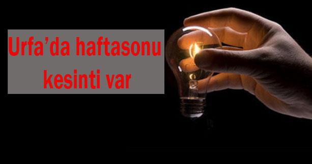 Urfa'da hafta sonu elektrik kesintisi yapılacak