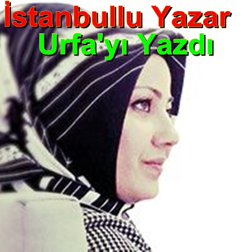 İstanbullu yazar Şanlıurfa'yı yazdı