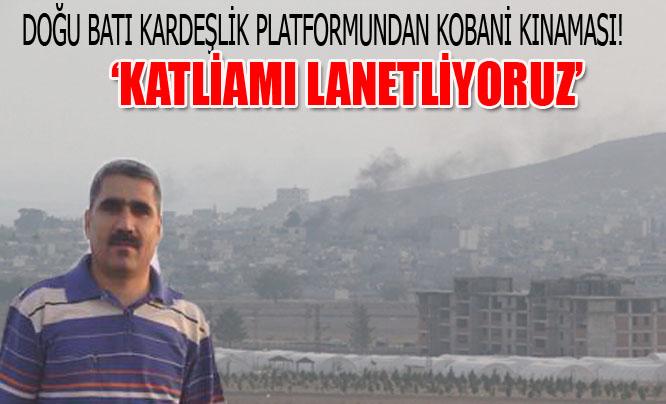 Göçmez: Kobaniye Yapılan Katliamı lanetliyoruz