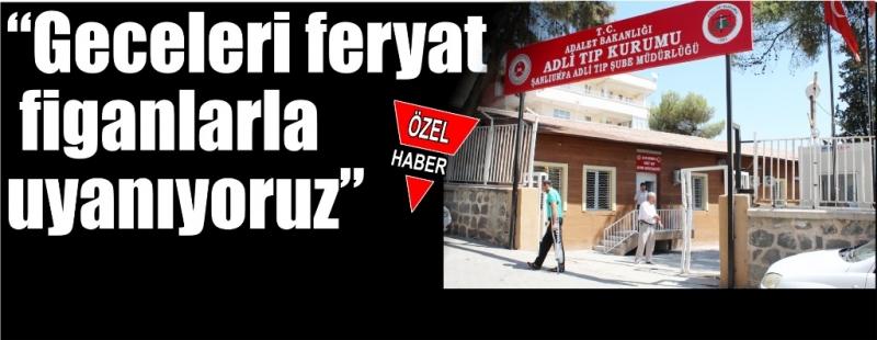 Urfa'daki Mahalle sakinleri Adli Tıp'ı istemiyorlar