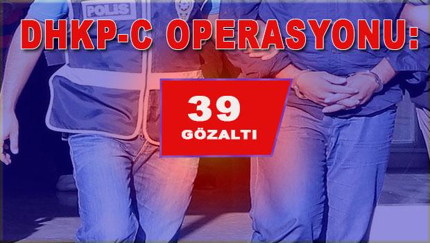 DHKP-C operasyonu: 39 gözaltı