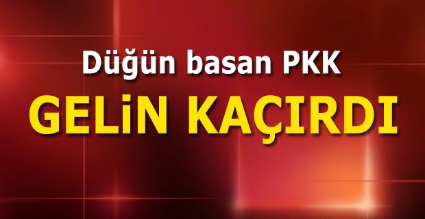 Düğün basan PKK gelin kaçırdı