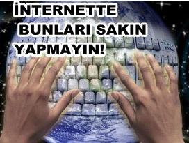 İnternette Sakın Bunları Yapma