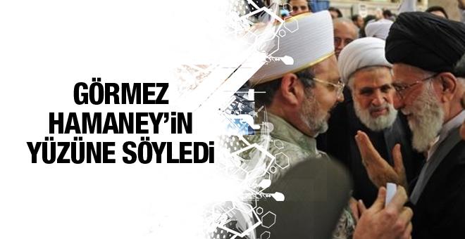 Mehmet Görmez Hamaney'in yüzüne söyledi!