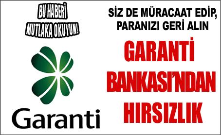 Garanti Bankasından hırsızlık!