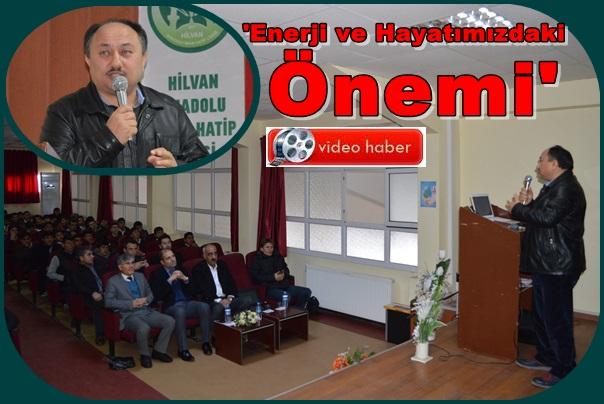 Hilvan'da 'Enerji ve Hayatımızdaki Önemi' konferansı verildi