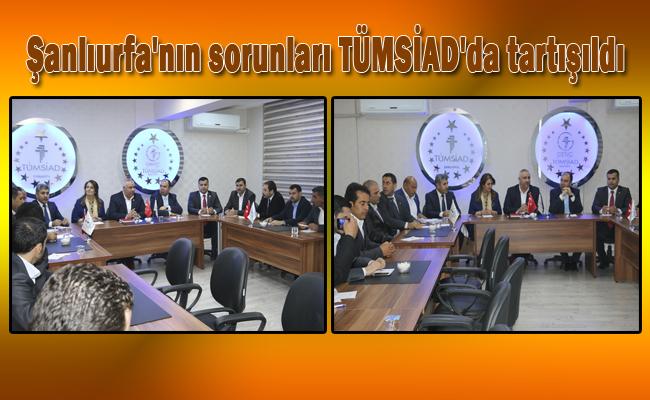 Şanlıurfa'nın sorunları TÜMSİAD'da tartışıldı