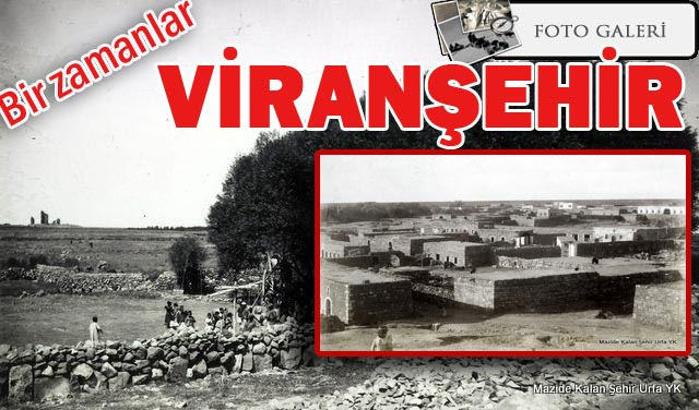 Bir zamanlar Urfa Viranşehir!