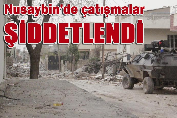 Nusaybin'de çatışmalar şiddetlendi-Kaç PKK'lı öldürüldü?