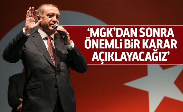 Erdoğan; önemli kararları açıklayacağız!