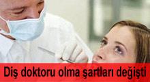 Diş doktoru olabilme şartları değişti!