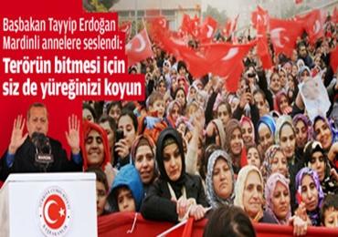 Erdoğan; Mardinli annelere; yüreğinizi ortaya koyun