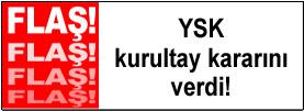 YSK kurultuy kararını verdi!