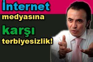 İnternet medyasına karşı terbiyesizlik!