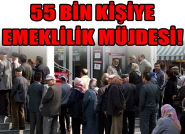 55 bin kişiye emeklilik müjdesi!