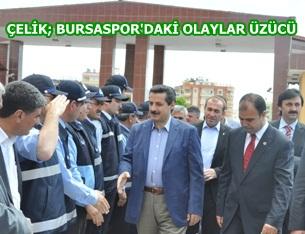Çelik, Bursa'daki olaylar üzücü