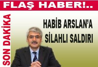 Habib Arslan'a silahlı saldırı