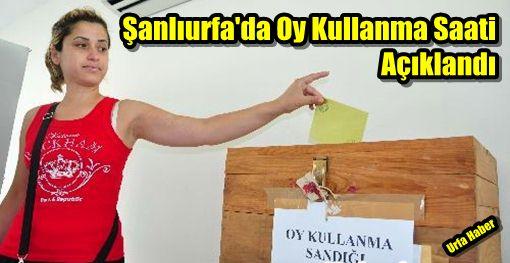 Urfa'nın Oy Kullanma Saatleri Açıklandı.