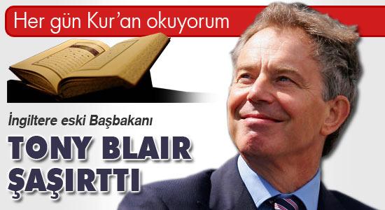 Blair: Her gün Kur'an okuyorum