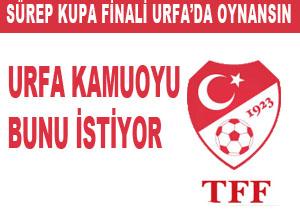 Türkiye süper kupa finali urfa'da oynansın