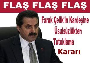 Faruk Çelik'in Kardeşine Tutuklama Kararı