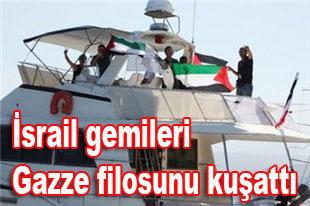 İsrail gemileri Gazze filosunu kuşattı