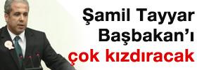 Şamil Tayyar Başbakan'ı çok kızdıracak!