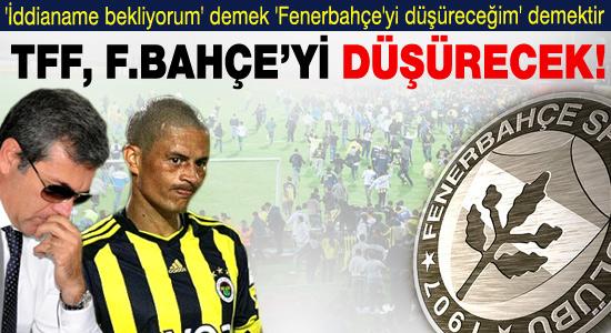 'TFF, Fenerbahçe'yi küme düşürecek!'