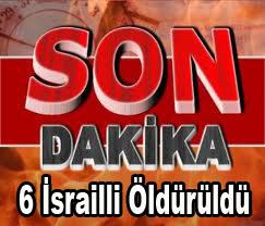 6 İsrailli Öldürüldü