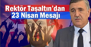Harran Üniversitesi Rektörü Taşaltın'dan 23 Nisan mesajı