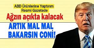 Türkiye Resmen Faaliyete Geçirdi! ABD Ürünlerine Yaptırım Resmi Gazetede