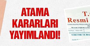 Atama Kararları Resmi Gazetede Yayınlandı!...