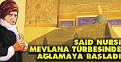 Bediüzzaman'ın Urfa'ya gelirken Mevlana Türbesinde ağlaması