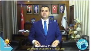 AK Parti Şanlıurfa İl Başkanı Bahattin Yıldız'dan Urfalılara Çağrı